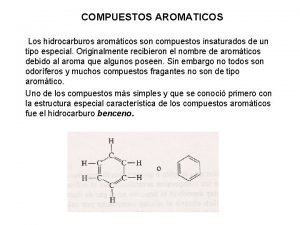 COMPUESTOS AROMATICOS Los hidrocarburos aromticos son compuestos insaturados