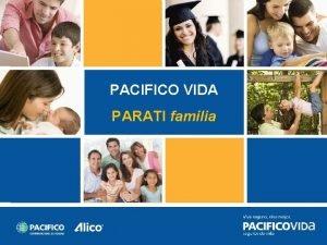 PACIFICO VIDA PARATI familia Qu es PARATI FAMILIA