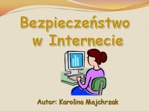 Bezpieczestwo w Internecie Autor Karolina Majchrzak Spis treci