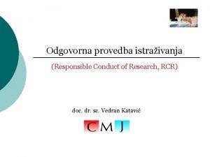 Odgovorna provedba istraivanja Responsible Conduct of Research RCR