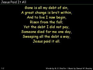 Jesus Paid It All Gone is all my