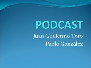 PODCAST Juan Guillermo Toro Pablo Gonzlez Qu es