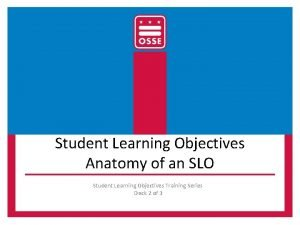 Student Learning Objectives Anatomy of an SLO Student