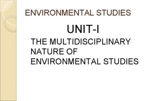 ENVIRONMENTAL STUDIES UNITI THE MULTIDISCIPLINARY NATURE OF ENVIRONMENTAL