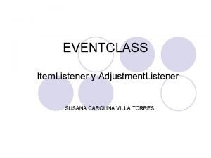 EVENTCLASS Item Listener y Adjustment Listener SUSANA CAROLINA