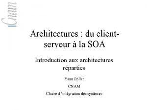 Architectures du clientserveur la SOA Introduction aux architectures