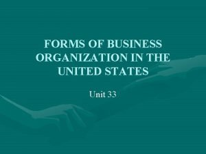 FORMS OF BUSINESS ORGANIZATION IN THE UNITED STATES