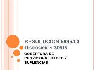 RESOLUCION 588603 DISPOSICIN 3005 COBERTURA DE PROVISIONALIDADES Y