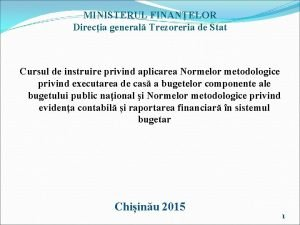 MINISTERUL FINANELOR Direcia general Trezoreria de Stat Cursul