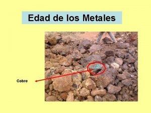 Edad de los Metales Cobre LA EDAD DE