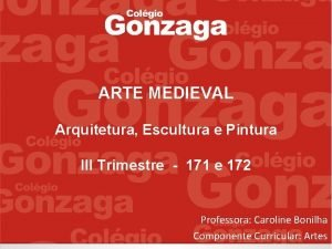 ARTE MEDIEVAL Arquitetura Escultura e Pintura III Trimestre