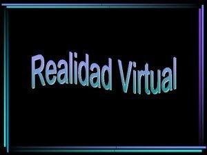 Qu es Realidad Virtual La Realidad Virtual es