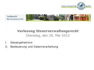 Vorlesung Steuerverwaltungsrecht Dienstag den 28 Mai 2013 I
