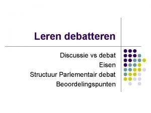 Leren debatteren Discussie vs debat Eisen Structuur Parlementair
