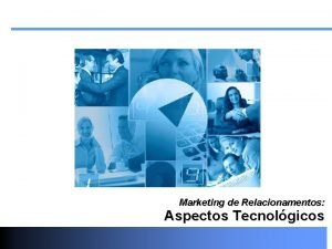 Marketing de Relacionamentos Aspectos Tecnolgicos Parte 1 Aspectos