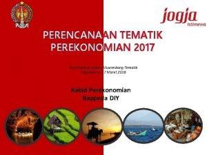 PERENCANAAN TEMATIK PEREKONOMIAN 2017 Disampaikan dalam Musrenbang Tematik