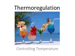 Thermoregulation Controlling Temperature WHAT IS THERMOREGULATION Learning Objectives