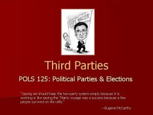Third Parties POLS 125 Political Parties Elections Saying