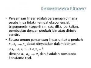 Persamaan Linear Persamaan linear adalah persamaan dimana peubahnya