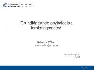 Grundlggande psykologisk forskningsmetod Rebecca Willn rebecca willenpsy gu
