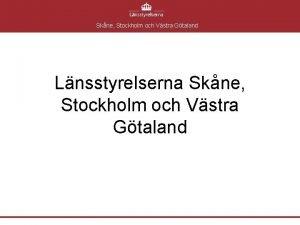 Skne Stockholm och Vstra Gtaland Lnsstyrelserna Skne Stockholm
