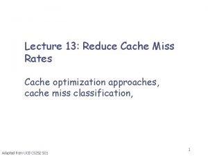 Lecture 13 Reduce Cache Miss Rates Cache optimization