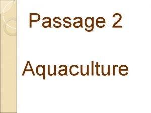 Passage 2 Aquaculture In narrow terms aquaculture embraces