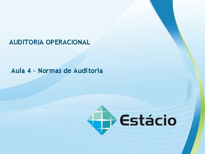 AUDITORIA OPERACIONAL Aula 4 Normas de Auditoria AUDITORIA