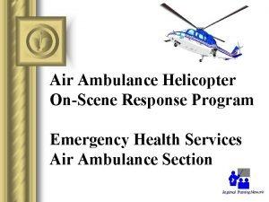 Air Ambulance Helicopter OnScene Response Program Emergency Health