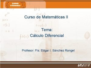Curso de Matemticas II Tema Clculo Diferencial Profesor