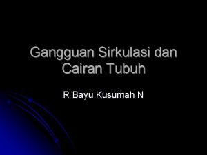Gangguan Sirkulasi dan Cairan Tubuh R Bayu Kusumah