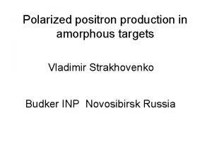 Polarized positron production in amorphous targets Vladimir Strakhovenko