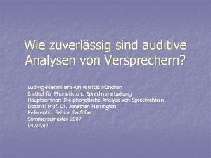 Wie zuverlssig sind auditive Analysen von Versprechern LudwigMaximiliansUniversitt
