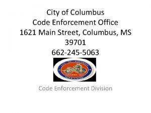 City of Columbus Code Enforcement Office 1621 Main