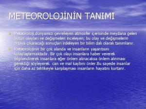 METEOROLOJNN TANIMI Meteoroloji dnyamz evreleyen atmosfer ierisinde meydana