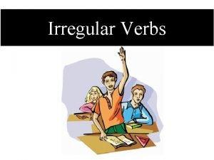 Irregular Verbs COMMON IRREGULAR VERBS blow Present Past