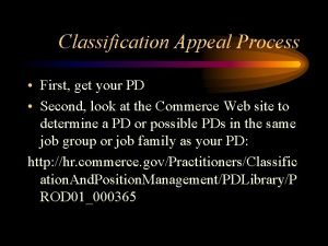 Classification Appeal Process First get your PD Second