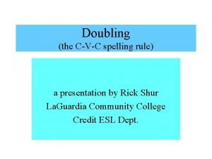 Doubling the CVC spelling rule a presentation by
