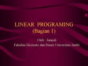 LINEAR PROGRAMING Bagian 1 Oleh Junaidi Fakultas Ekonomi