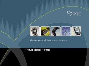 ECAD HIGH TECH Windchill High Tech Overview Agenda