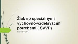 iak so pecilnymi vchovnovzdelvacmi potrebami VVP Zuzana Bakytov