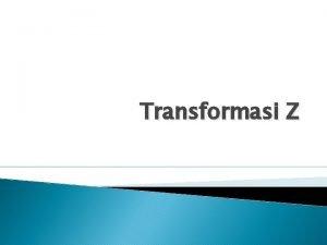 Transformasi Z Sekilas Sejarah Transformasi z A method