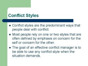 Conflict Styles l l l Conflict styles are