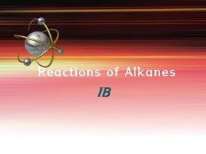 Reactions of Alkanes IB Combustion of alkanes Alkanes