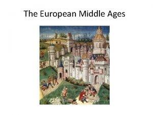 The European Middle Ages The European Middle Ages