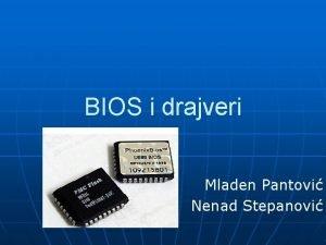 BIOS i drajveri Mladen Pantovi Nenad Stepanovi BIOS