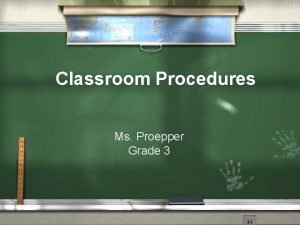 Classroom Procedures Ms Proepper Grade 3 Procedures Procedures