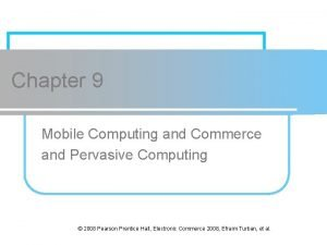 Chapter 9 Mobile Computing and Commerce and Pervasive