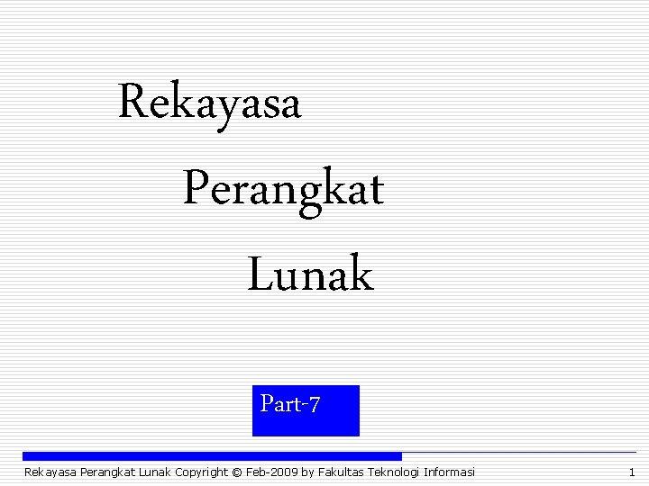 Rekayasa Perangkat Lunak Part7 Rekayasa Perangkat Lunak Copyright