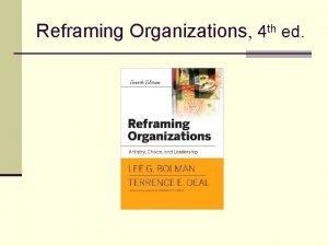 Reframing Organizations 4 th ed Chapter 11 Organizations